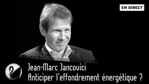 Jean-Marc Jancovici : Anticiper l'effondrement énergétique ?