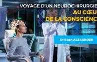 Voyage d'un neurochirurgien au cœur de la conscience – Dr. Eben ALEXANDER
